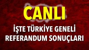 İşte Türkiye Geneli 16 Nisan 2017 Referandum Sonuçları (CANLI)