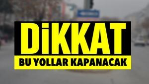 DİKKAT! Ankara'da Bazı Yollar Kapanacak! İşte Kapancak Yolların Listesi...