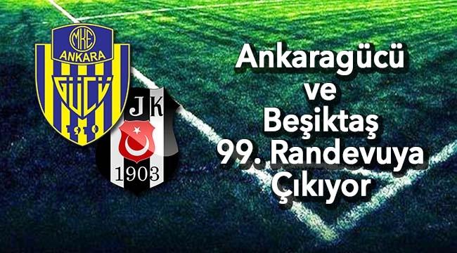 99. RANDEVU! Asırlık Çınar Ankaragücü Beşiktaş Karşısında... İşte Karşılaşmanın Detayları...