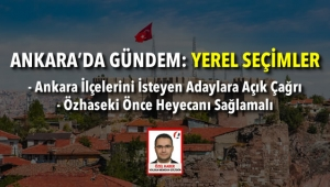 Ankara İlçelerini İsteyen Adaylara Açık Çağrı - Özhaseki Önce Heyecanı Sağlamalı