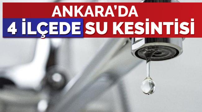Ankara'nın 4 ilçesinde su kesintisi