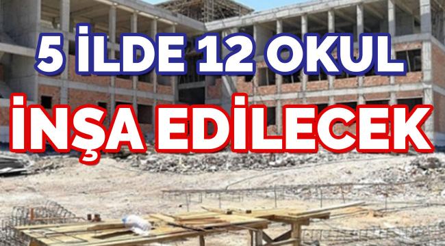 Bakanlık 5 ilde, 12 okul inşa edecek