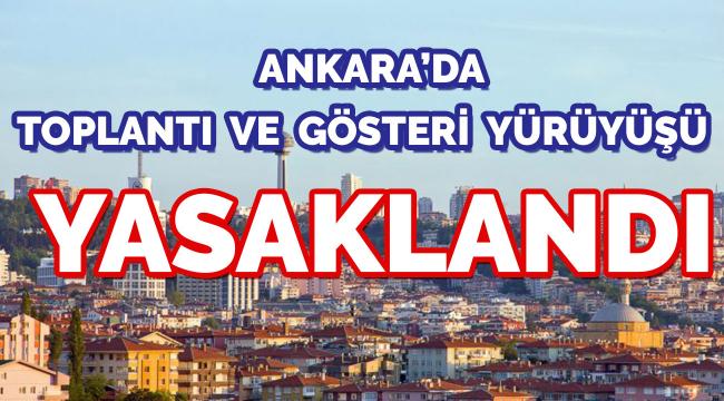 Ankara'da 15 gün boyunca her türlü toplantı ve gösteri yürüyüşü yasaklandı