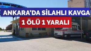 Ankara'da silahlı kavga: 1 ölü, 1 yaralı
