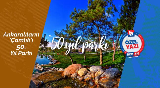 Ankaralıların 'Çamlık'ı 50. Yıl Parkı