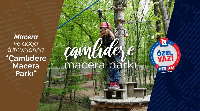 Macera ve doğa tutkunlarına  'Çamlıdere Macera Parkı'