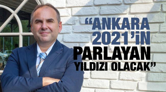 'Ankara 2021'in parlayan yıldızı olacak'