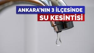 Ankara'nın 3 ilçesinde su kesintisi