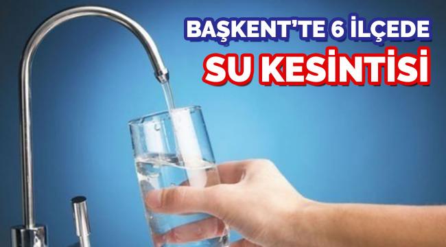 Ankara'nın 6 ilçesinde su kesintisi