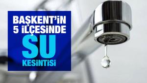 Ankara'nın 5 ilçesinde su kesintisi