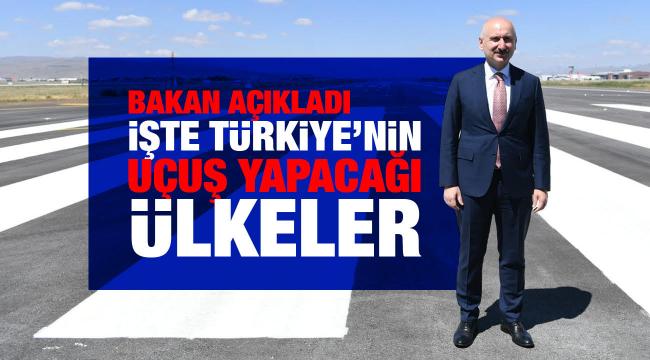 Bakan Karaismailoğlu, Türkiye'nin uçuş yapacağı ülkeleri açıkladı