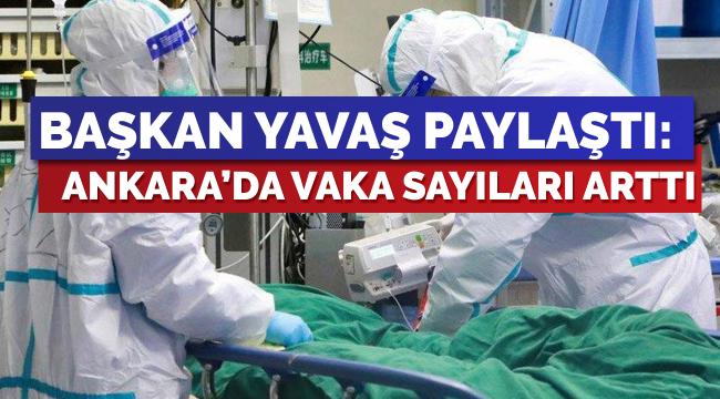 Başkan Yavaş açıkladı, Ankara'da vaka sayıları arttı