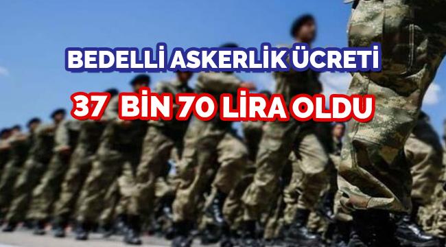Bedelli askerlik ücreti 37 bin 70 lira oldu