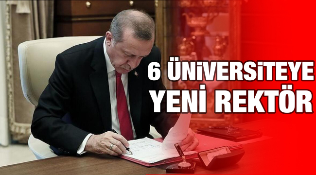 6 üniversiteye yeni rektör