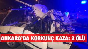 Ankara'da korkunç kaza: 2 ölü