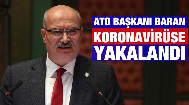 ATO Başkanı Baran, koronavirüse yakalandı