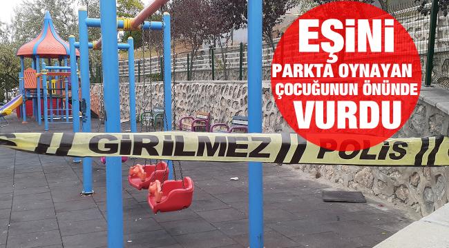 Eşini parkta oynayan çocuğunun gözü önünde silahla vurdu