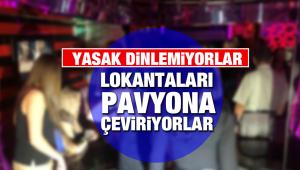 Lokantaları pavyona çevirip kural tanımıyorlar