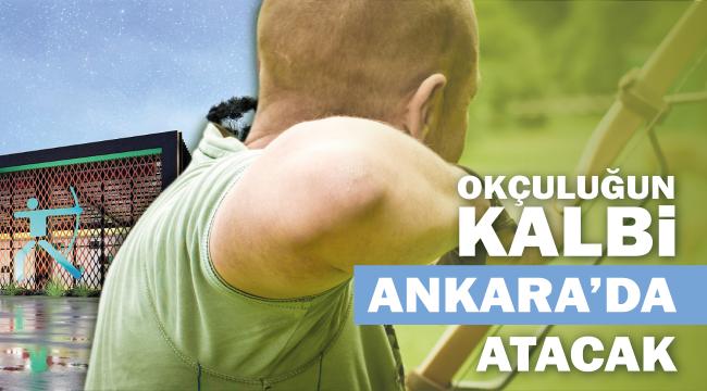 Okçuluğun kalbi Ankara'da atacak