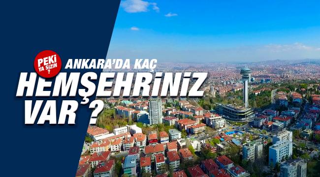 Peki ya sizin Ankara'da kaç hemşehriniz var?