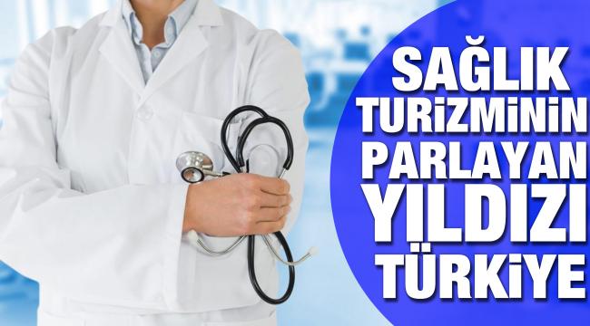 Sağlık turizminde dünyanın parlayan yıldızı Türkiye