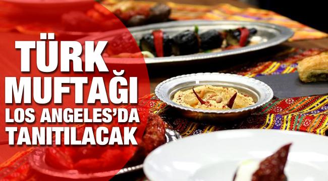Türk mutfağı Los Angeles'da tanıtacak