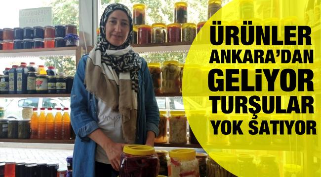Ürünler Ankara'dan geliyor, turşular yok satıyor