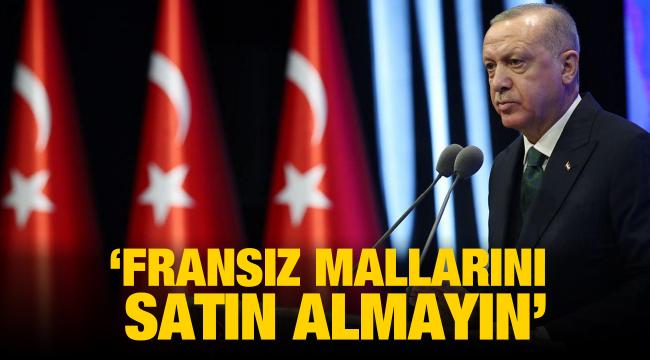 Erdoğan: Sakın Fransız malları satın almayın