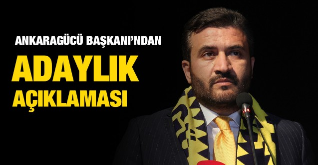 MKE Ankaragücü Başkanı Mert'ten adaylık açıklaması!