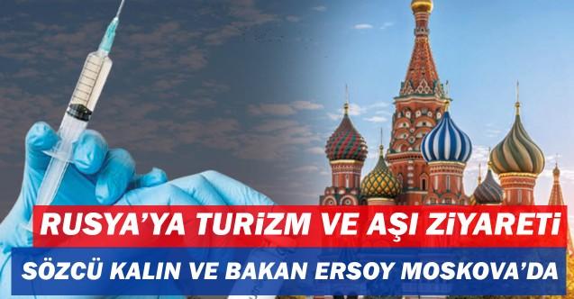 Rusya'ya turizm ve aşı ziyareti! Sözcü Kalın ve Bakan Ersoy Moskova'da!