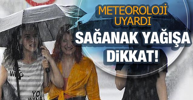 Meteoroloji uyardı: Sağanak yağış bekleniyor!