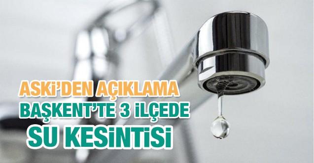 ASKİ'den açıklama : Başkent'te 3 ilçede su kesintisi