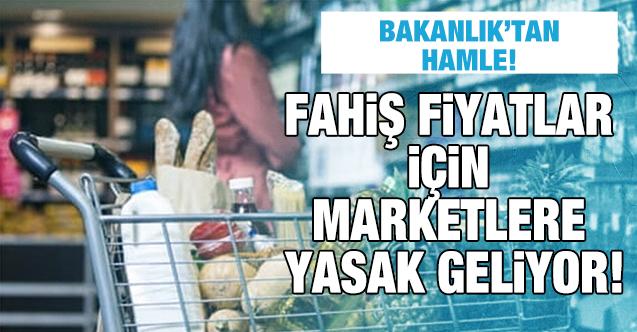Fahiş fiyatlar için Bakanlık'tan yeni hamle: Marketlere yasak geliyor!