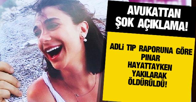Gültekin'in ailesinin avukatı: Adli tıp raporuna göre Pınar'ın hayattayken yakıldığı belirlendi