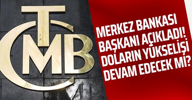 Merkez Bankası Başkanı açıkladı! Doların yükselişi devam edecek mi?